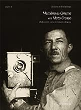 Memória do Cinema em Mato Grosso (Coleção Memória e Mito do Cinema em Mato Grosso Livro 1)