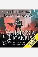 La luce del tempo presente: La trilogia di Licanius 3 Audible Audiobook
