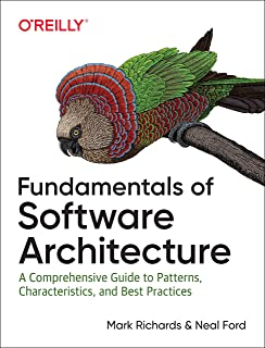 Fundamentals of Software Architecture: A Comprehensive Guide to Patterns, Characteristics, and Best Practices