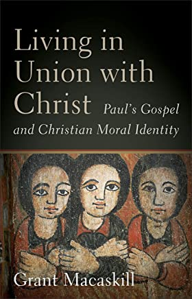 Living in Union with Christ: Paul's Gospel and Christian Moral Identity