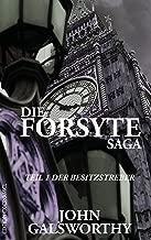 Die Forsyte Saga: Teil 1: Der Besitzstreber (German Edition)