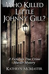 Who Killed Little Johnny Gill?: A Victorian True Crime Murder Mystery Kindle Edition