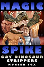 Magic Spike - Gay Dinosaur Strippers