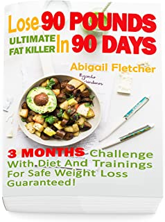 Lose 90 Pounds in 90 Days: Three Months Challenge With Diet And Trainings For Safe Weight Loss Guaranteed!