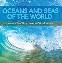 Oceans and Seas of the World : Homeschool Geography 3rd Grade Series: Oceanography for Kids (Children's Oceanography Books)
