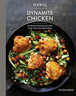 Food52 Dynamite Chicken: 60 Never-Boring Recipes for Your Favorite Bird [A Cookbook] (Food52 Works)