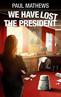 We Have Lost The President: A Funny English Comedy-Thriller-Mystery