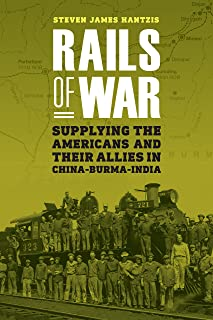 Rails of War: Supplying the Americans and Their Allies in China-Burma-India