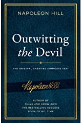 Outwitting the Devil: The Complete Text, Reproduced from Napoleon Hill's Original Manuscript, Including Never-Before-Published Content (Official Publication of the Napoleon Hill Foundation) Kindle Edition