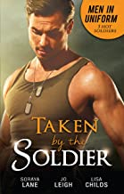 Taken By The Soldier: Soldier, Father, Husband? / Closer... / Groom Under Fire (Forbidden Fantasies)