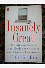 Insanely Great: Life and Times of Macintosh, the Computer That Changed Everything ペーパーバック