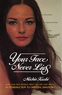 Your Face Never Lies: What Your Face Reveals About You and Your Health, an Introduction to Oriental Diagnosis