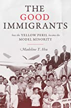 The Good Immigrants: How the Yellow Peril Became the Model Minority (Politics and Society in Modern America Book 114)