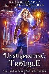 Unsuspecting Trouble (The Inscrutable Paris Beaufont Book 3) Kindle Edition
