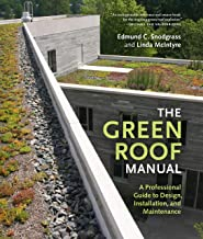 The Green Roof Manual: A Professional Guide to Design, Installation, and Maintenance