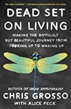 Dead Set on Living: Making the Difficult but Beautiful Journey from F#*king Up to Waking Up