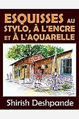 Esquisses au stylo, à l'encre et à l'aquarelle: Apprendre à dessiner et peindre de merveilleuses illustrations en 10 exercices étape-par-étape (French Edition) Kindle Edition
