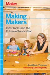 Making Makers: Kids, Tools, and the Future of Innovation Kindle Edition