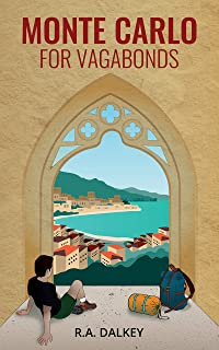 Monte Carlo For Vagabonds: Fantastically Frugal Travel Stories – the unsung pleasures of travelling on the cheap everywhere from Johannesburg to North Korea (English Edition)