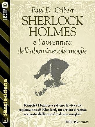 Sherlock Holmes e lavventura dellabominevole moglie (Sherlockiana)