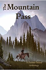 The Mountain pass: A Zimbell House Anthology Kindle Edition