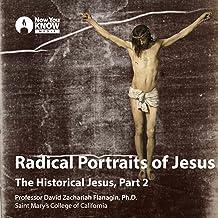 Radical Portraits of Jesus: The Historical Jesus, Part 2