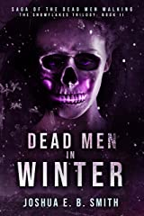 Dead Men in Winter: A Supernatural Dark Fantasy Novel in the Saga of the Dead Men Walking (The Snowflakes Trilogy Book 2) Kindle Edition