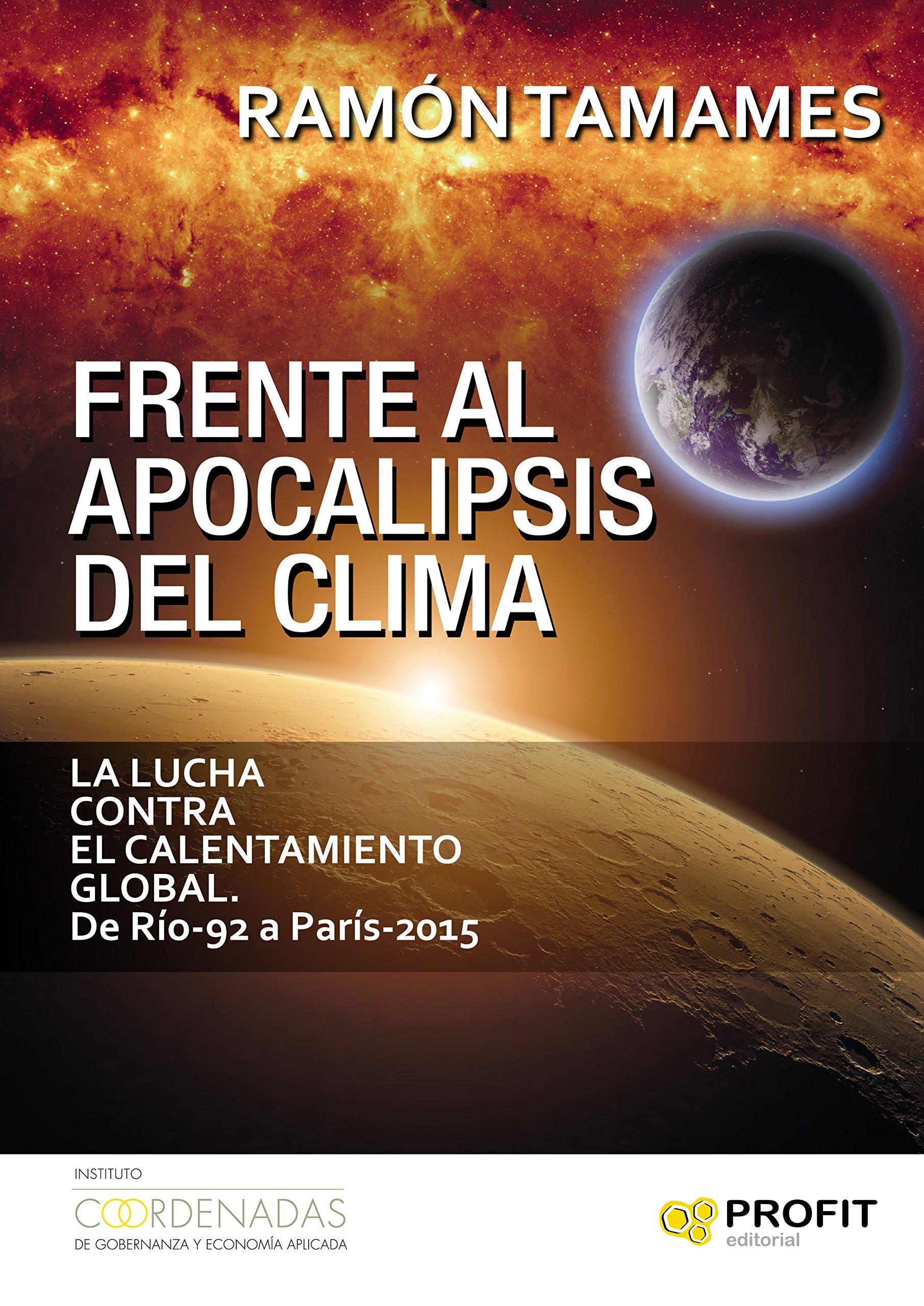 Frente al Apocalipsis del Clima: La lucha contra el calentamiento global. De Río-92 a París-2015 (Spanish Edition)
