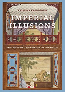 Imperial Illusions: Crossing Pictorial Boundaries in the Qing Palaces (Art History Publication Initiative Books)