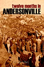 Twelve Months in Andersonville (Abridged, Annotated)