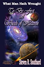 To Be First and Wheels of Heaven (What Man Hath Wrought Book 10)