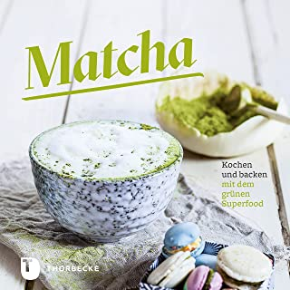 Matcha: Kochen und backen mit dem grünen Superfood (German Edition)