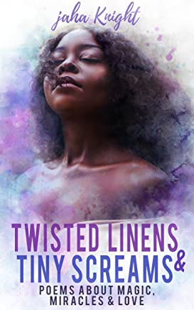 Twisted Linens & Tiny Screams: Poems about Magic, Miracles & Love (English Edition)