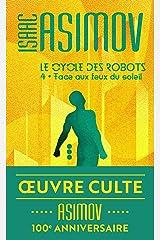Le cycle des robots (Tome 4) - Face aux feux du soleil Format Kindle