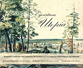 Eyewitness to Utopia: Scientific Conquest and Communal Settlement in C.-A. Lesueur's Sketches of the Frontier