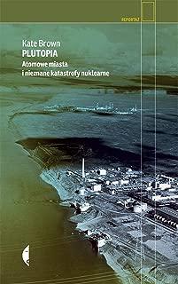 Plutopia. Atomowe miasta i nieznane katastrofy nuklearne - Kate Brown [KSIÄĹťKA]