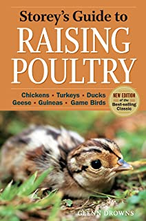Storey`s Guide to Raising Poultry, 4th Edition: Chickens, Turkeys, Ducks, Geese, Guineas, Game Birds (Storey's Guide to Raising)