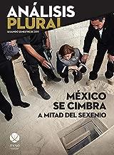 México se cimbra a mitad del sexenio (Análisis Plural) (Spanish Edition)