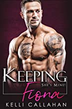Keeping Fiona: Possessive Alpha Romance (She's Mine! Book 1)