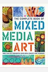 The Complete Book of Mixed Media Art: More than 200 fundamental mixed media concepts and techniques (The Complete Book of ...) Kindle Edition
