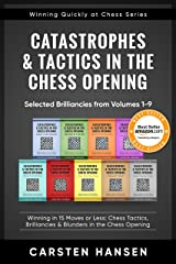 Catastrophes & Tactics in the Chess Opening - Selected Brilliancies from Volumes 1-9: Winning in 15 Moves or Less: Chess Tactics, Brilliancies & Blunders ... at Chess Series Book 10) (English Edition) eBook Kindle
