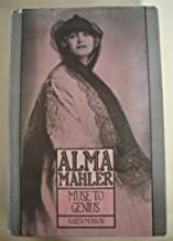 Alma Mahler: Muse to Genius: From Fin-de-Siècle Vienna to Hollywood's Heyday