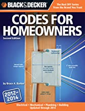 Black & Decker Codes for Homeowners 2012-2014: Your Photo Guide To: Electrical Codes, Plumbing, Codes, Building Codes, Mechanical Codes (Black & Decker Complete Guide)