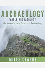Archaeology: World Archaeology: An Introductory Guide to Archaeology (Archaeology, Archaeology and Land, Archaeology Mysteries, World Archaeology) Kindle Edition