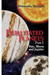 Debilitated Planets - Part I: Sun, Moon and Jupiter Kindle Edition