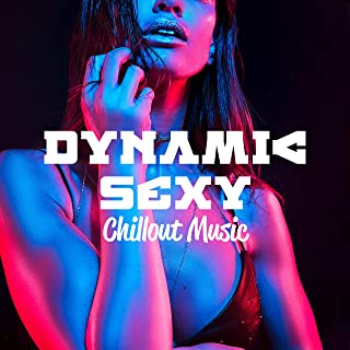 Dynamic Sexy Chillout Music