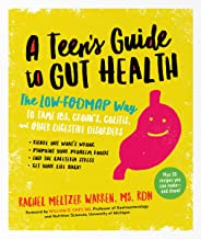 A Teen's Guide to Gut Health: The Low-FODMAP Way to Tame IBS, Crohn's, Colitis, and Other Digestive Disorders