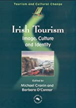 Irish Tourism: Image, Culture and Identity (Tourism and Cultural Change Book 1)