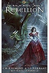 Rebellion: Age of Magic (The Rise of Magic Book 3) Kindle Edition