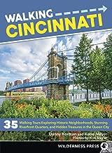 Walking Cincinnati: 35 Walking Tours Exploring Historic Neighborhoods, Stunning Riverfront Quarters, and Hidden Treasures in the Queen City